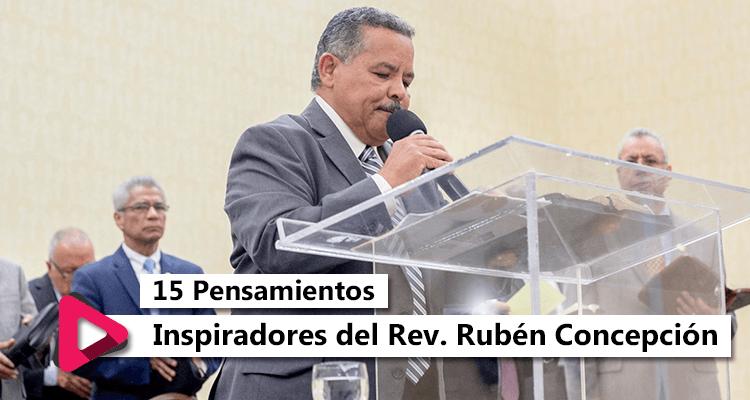 15 Pensamientos Inspiradores del Rev. Rubén Concepción que nos motivaran a Servir mejor al Señor