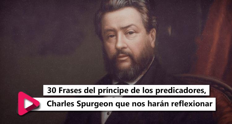 30 Frases Del Príncipe De Los Predicadores Charles Spurgeon