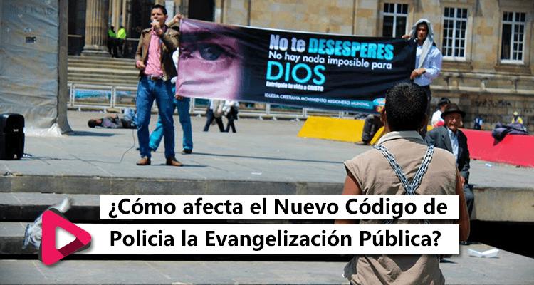 ¿Cómo afecta el Nuevo Código de Policía Colombiano a la Evangelización Pública?