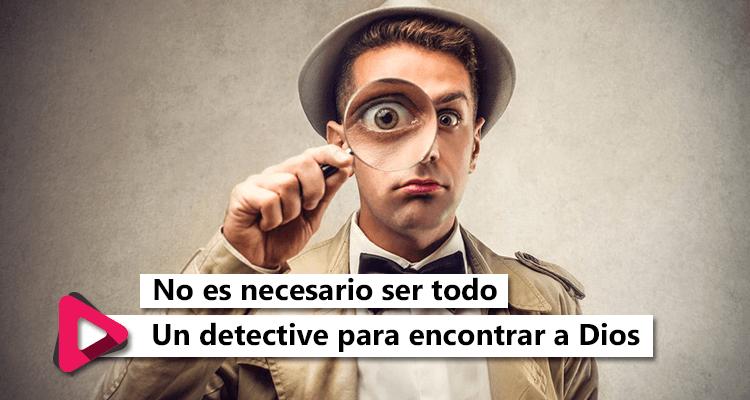 No es necesario ser un detective para encontrar a Dios, marisol, devpcional